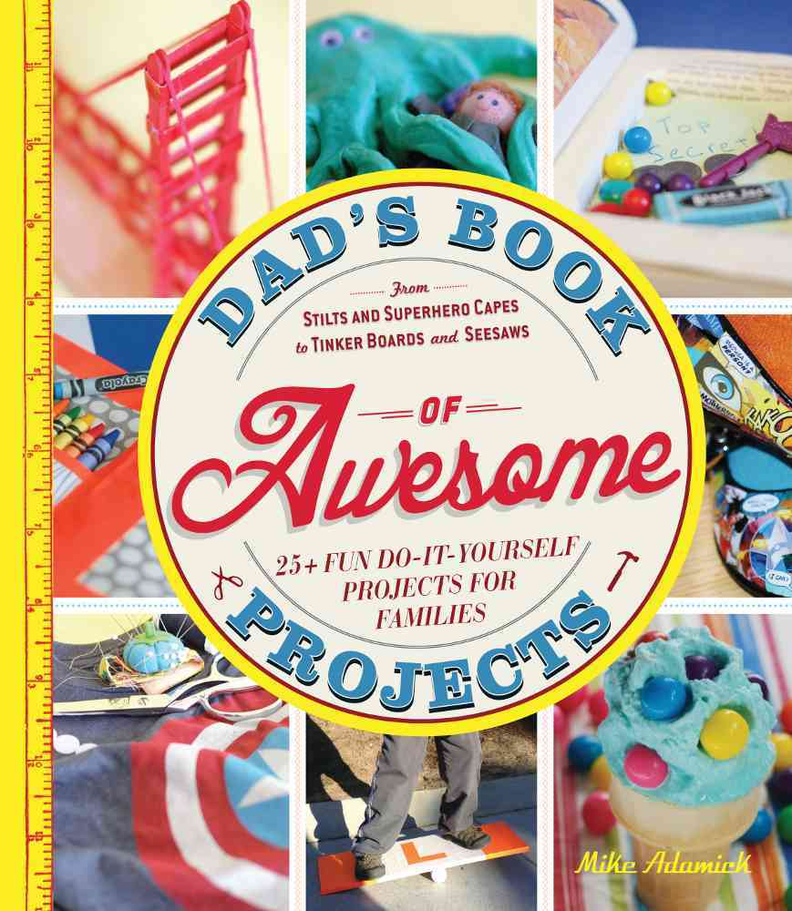 Dad's Book of Awesome Projects By Adamick, Mike